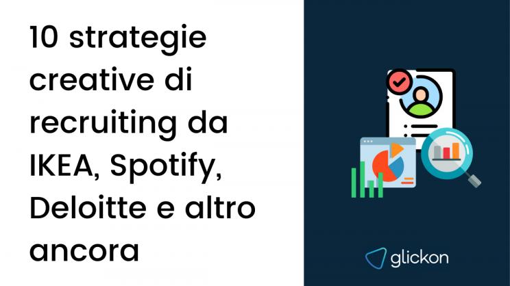 10 strategie creative di recruiting da IKEA, Spotify, Deloitte e altro ancora